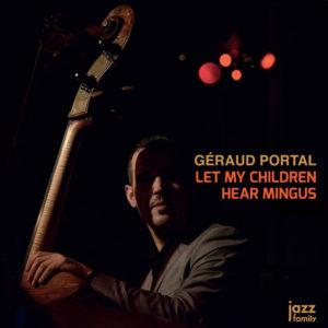 Géraud PORTAL Let-My Children Hear Mingus, 2018, chez Jazz Family